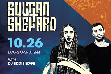 Sultan + Shepard w/ DJ Eddie Edge 10.26 doors open 9pm