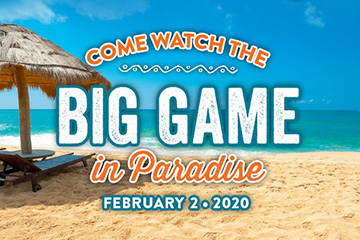 Come Watch the Big Game in paradise February 2, 2020